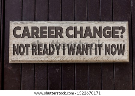 Conceptual hand writing showing Career Change Question Not Ready I Want It Now. Business photo text Seeking new opportunities job Empty white board for advertising. White space for text adding.