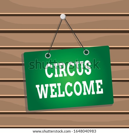 Conceptual hand writing showing Circus Welcome. Business photo showcasing the exhibitions of pageantry Feats of skill and daring Memo reminder empty board attached background rectangle.