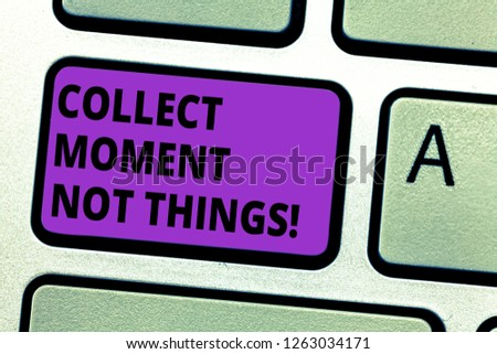 Conceptual hand writing showing Collect Moment Not Things. Business photo text Keep in mind your best moments is valuable Keyboard key Intention to create computer message idea. #1263034171