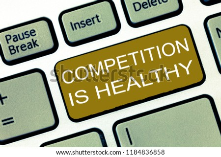 Conceptual hand writing showing Competition Is Healthy. Business photo showcasing Rivalry is good in any Venture leads to Improvement #1184836858