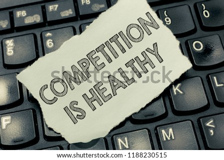 Conceptual hand writing showing Competition Is Healthy. Business photo text Rivalry is good in any Venture leads to Improvement #1188230515