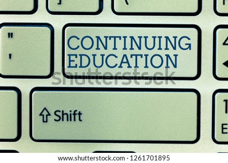 Conceptual hand writing showing Continuing Education. Business photo showcasing Continued Learning Activity professionals engage in #1261701895