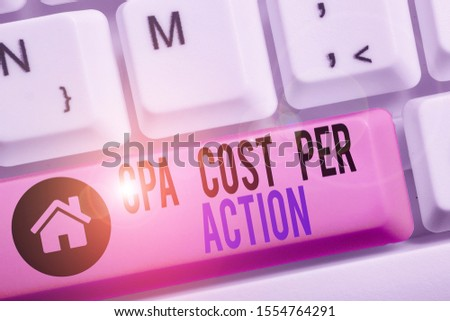 Conceptual hand writing showing Cpa Cost Per Action. Business photo text Commission paid when user Clicks on an Affiliate Link. #1554764291