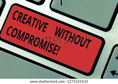 Conceptual hand writing showing Creative Without Compromise. Business photo text a measure of goodwill and little originality Keyboard key Intention to create computer message idea. #1275521632