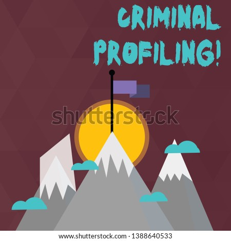 Conceptual hand writing showing Criminal Profiling. Business photo text Develop profiles for criminals who not yet apprehended Three High Mountains with Snow and One has Flag at the Peak.