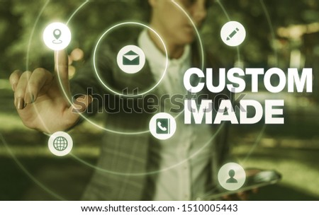 Conceptual hand writing showing Custom Made. Business photo showcasing something is done to order for particular customer organization.