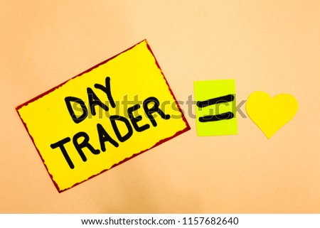 Conceptual hand writing showing Day Trader. Business photo text A person that buy and sell financial instrument within the day Yellow paper reminder equal sign heart sending romantic feelings. #1157682640