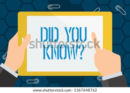 Conceptual hand writing showing Did You Know Question. Business photo showcasing when you are asking someone if they know fact or event Businessman Hand Holding and Pointing Colorful Tablet Screen.