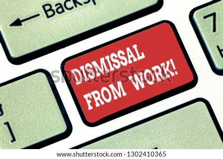 Conceptual hand writing showing Dismissal From Work. Business photo showcasing Terminated from Employment for reason Get fired Keyboard key Intention to create computer message idea.