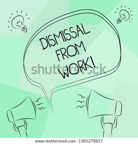 Conceptual hand writing showing Dismissal From Work. Business photo text Terminated from Employment for reason Get fired Freehand Outline Sketch of Speech Bubble Megaphone Idea Icon.
