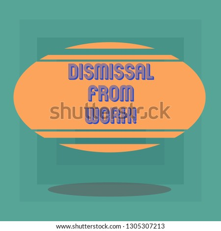Conceptual hand writing showing Dismissal From Work. Business photo text Terminated from Employment for reason Get fired Blank Color Oval Shape with Horizontal Stripe Floating and Shadow.