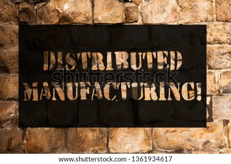 Conceptual hand writing showing Distributed Manufacturing. Business photo text practiced by enterprises using network facilities Brick Wall art like Graffiti motivational call written on the wall. #1361934617