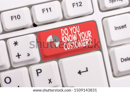Conceptual hand writing showing Do You Know Your Customer Question. Business photo text service identify clients with relevant information White pc keyboard with note paper above the white background.