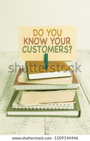 Conceptual hand writing showing Do You Know Your Customers question. Business photo text asking to identify a customer s is nature pile stacked books notebook pin color reminder white wooden.