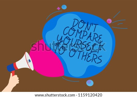 Conceptual hand writing showing Don t not Compare Yourself To Others. Business photo text Be your own version unique original Man holding Megaphone loudspeaker screaming talk speech bubble. #1159120420