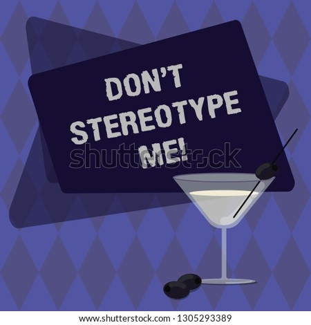 Conceptual hand writing showing Don T Stereotype Me. Business photo text any thought widely adopted by specific types individuals Filled Cocktail Wine Glass with Olive on the Rim Text Space.
