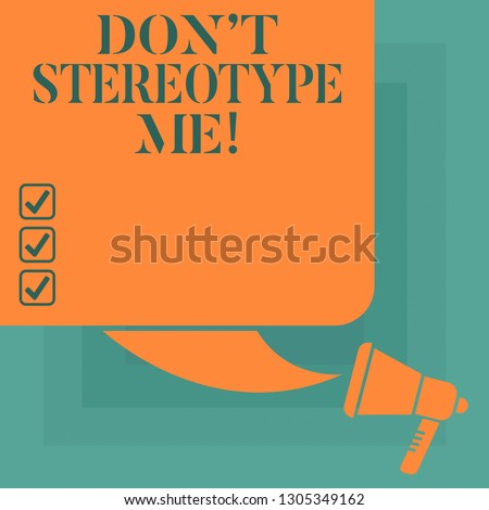 Conceptual hand writing showing Don T Stereotype Me. Business photo text any thought widely adopted by specific types individuals Color Silhouette of Blank Square Speech Bubble and Megaphone.