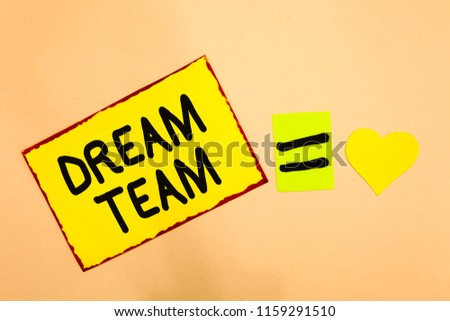 Conceptual hand writing showing Dream Team. Business photo text Prefered unit or group that make the best out of a person Yellow paper reminder equal sign heart sending romantic feelings. #1159291510