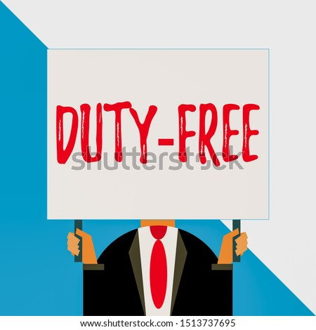 Conceptual hand writing showing Duty Free. Business photo showcasing Store or establisbhement that sells imported products witout tax Man chest dressed dark suit tie face holding big rectangle.