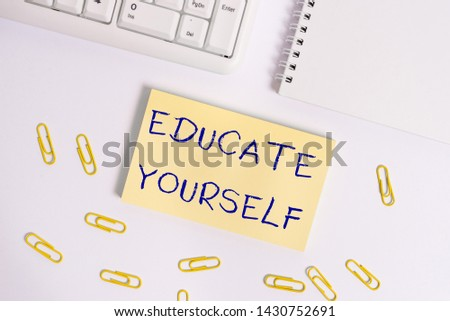 Conceptual hand writing showing Educate Yourself.