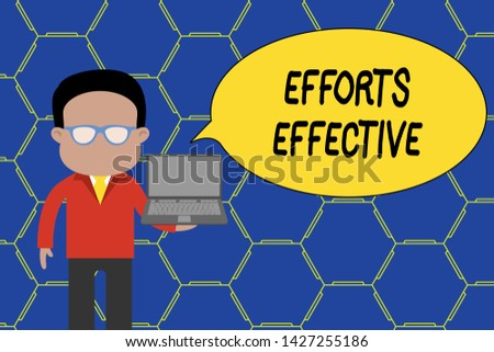 Conceptual hand writing showing Efforts Effective. Business photo showcasing Produces the results as per desired Goal Target Achieve Man in suit wearing eyeglasses holding open laptop photo Art.