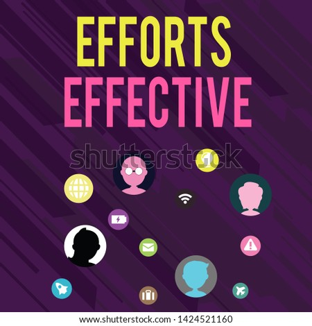Conceptual hand writing showing Efforts Effective. Business photo text Produces the results as per desired Goal Target Achieve Networking Technical Icons Chat Heads on Screen for Link Up.