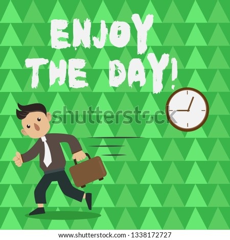 Conceptual hand writing showing Enjoy The Day. Business photo text Enjoyment Happy Lifestyle Relaxing Time.