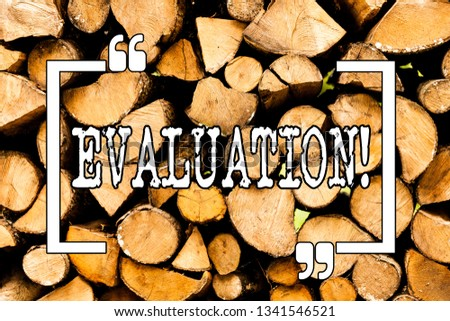 Conceptual hand writing showing Evaluation. Business photo showcasing Judgment Feedback Evaluate the quality perforanalysisce of something Wooden background vintage wood wild message ideas thoughts. #1341546521