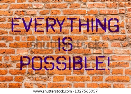 Conceptual hand writing showing Everything Is Possible. Business photo showcasing All you think or dream can become true Optimistic Brick Wall art like Graffiti motivational written on wall. #1327565957