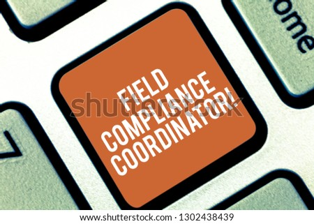 Conceptual hand writing showing Field Compliance Coordinator. Business photo text assist in preparation of regulatory documents Keyboard key Intention to create computer message idea. #1302438439