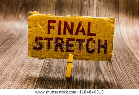 Conceptual hand writing showing Final Stretch. Business photo text Last Leg Concluding Round Ultimate Stage Finale Year ender Paper notes reminders question mark asking important answer. #1184840515