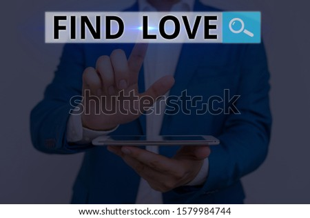 Conceptual hand writing showing Find Love. Business photo showcasing affection for another arising out of kinship or demonstratingal ties.