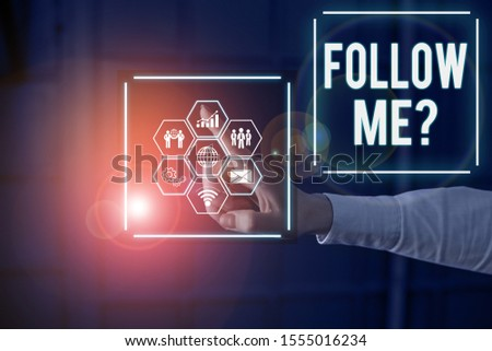 Conceptual hand writing showing Follow Me Question. Business photo text go or come after demonstrating or thing proceeding ahead Picture photo network scheme with modern smart device. #1555016234