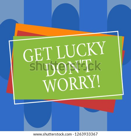 Conceptual hand writing showing Get Lucky Don T Worry. Business photo text Stop worrying and have a good fortune luck success Pile of Rectangular Outlined Different Color Construction Paper.