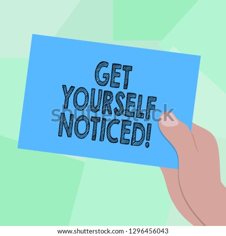 Conceptual hand writing showing Get Yourself Noticed. Business photo showcasing to be or become obvious or noticeable Stand out Drawn Hu analysis Hand Holding Blank Color Paper Cardboard.