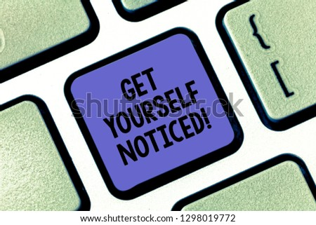 Conceptual hand writing showing Get Yourself Noticed. Business photo text to be or become obvious or noticeable Stand out Keyboard key Intention to create computer message idea. #1298019772