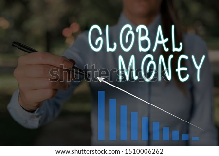 Conceptual hand writing showing Global Money. Business photo text International finance World currency Transacted globally Woman wear work suit presenting presentation smart device. #1510006262