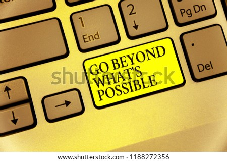 Conceptual hand writing showing Go Beyond What s is Possible. Business photo showcasing do bigger things You can reach dreams Keyboard yellow key Intention computing reflection document. #1188272356