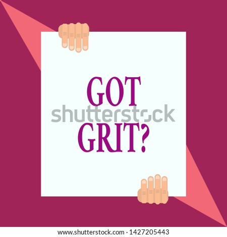 Conceptual hand writing showing Got Grit Question. Business photo showcasing A hardwork with perseverance towards the desired goal Two hands hold one big white paper placed on top and bottom.