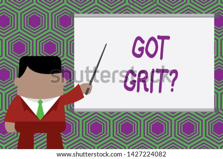 Conceptual hand writing showing Got Grit Question. Business photo showcasing A hardwork with perseverance towards the desired goal Businessman standing in projector pointing project idea.