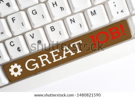 Conceptual hand writing showing Great Job. Business photo showcasing used praising someone for something they have done very well White pc keyboard with note paper above the white background. #1480821590