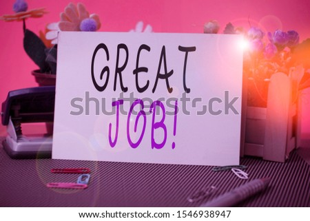 Conceptual hand writing showing Great Job. Business photo showcasing used praising someone for something they have done very well Flowers and writing equipments sheet above textured backdrop. #1546938947