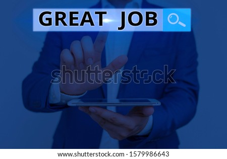 Conceptual hand writing showing Great Job. Business photo showcasing used praising someone for something they have done very well. #1579986643
