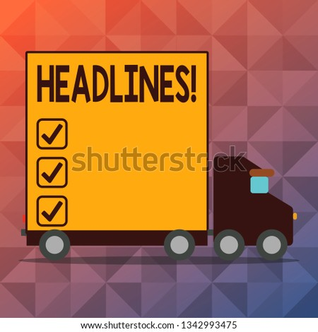 Conceptual hand writing showing Headlines. Business photo text Heading at the top of an article in newspaper Lorry Truck with Covered Back Container to Transport Goods.