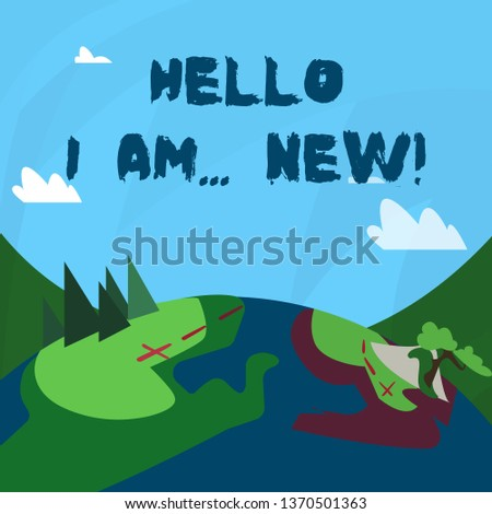 Conceptual hand writing showing Hello I Am New. Business photo showcasing used as greeting or to begin telephone conversation Mountain View with Hiking Trail and Trekking Tracks for Ads.