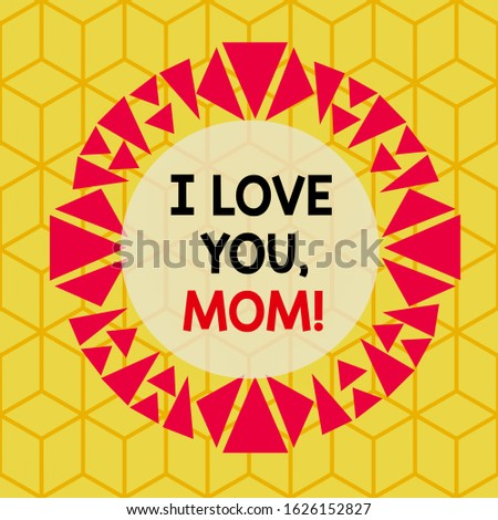 Conceptual hand writing showing I Love You, Mom. Business photo showcasing Loving message emotional feelings affection warm declaration Asymmetrical uneven shaped pattern object multicolour design.