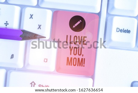 Conceptual hand writing showing I Love You, Mom. Business photo showcasing Loving message emotional feelings affection warm declaration.