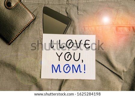 Conceptual hand writing showing I Love You, Mom. Business photo text Loving message emotional feelings affection warm declaration Smartphone device inside trousers front pocket with wallet.