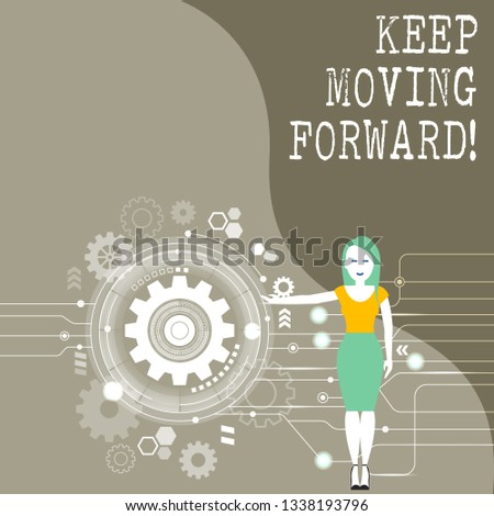 Conceptual hand writing showing Keep Moving Forward. Business photo showcasing Optimism Progress Persevere Move.
