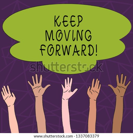 Conceptual hand writing showing Keep Moving Forward. Business photo text Optimism Progress Persevere Move.